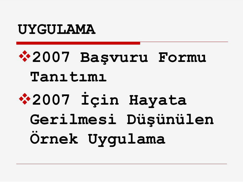 UYGULAMA  2007 Başvuru Formu Tanıtımı  2007 İçin Hayata Gerilmesi Düşünülen Örnek Uygulama