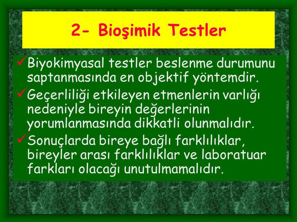 2- Bioşimik Testler Biyokimyasal testler beslenme durumunu saptanmasında en objektif yöntemdir. Geçerliliği etkileyen etmenlerin varlığı nedeniyle bir