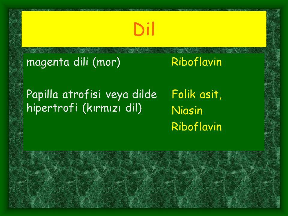 Dil magenta dili (mor)Riboflavin Papilla atrofisi veya dilde hipertrofi (kırmızı dil) Folik asit, Niasin Riboflavin