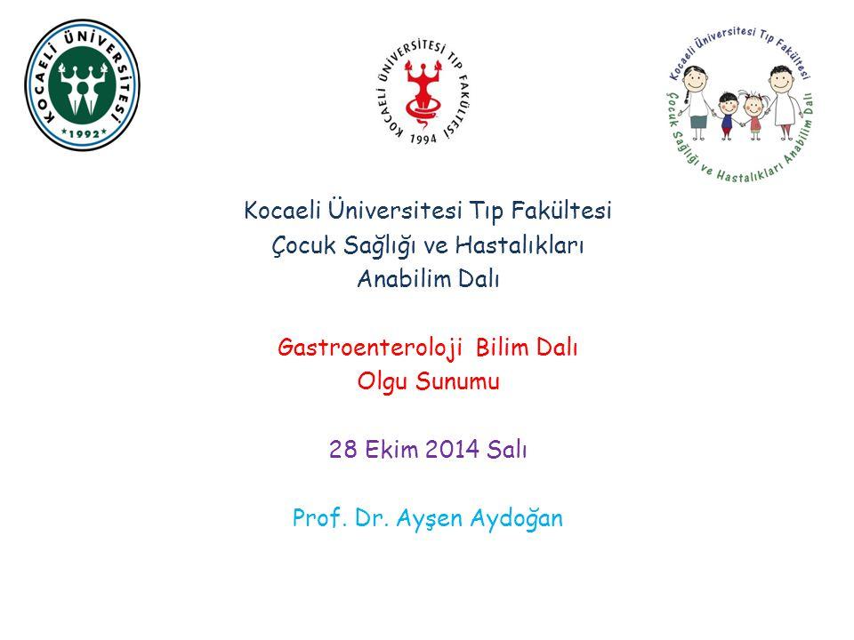 Kocaeli Üniversitesi Tıp Fakültesi Çocuk Sağlığı ve Hastalıkları Anabilim Dalı Gastroenteroloji Bilim Dalı Olgu Sunumu 14 Ekim 20 28 Ekim 2014 Salı Pr