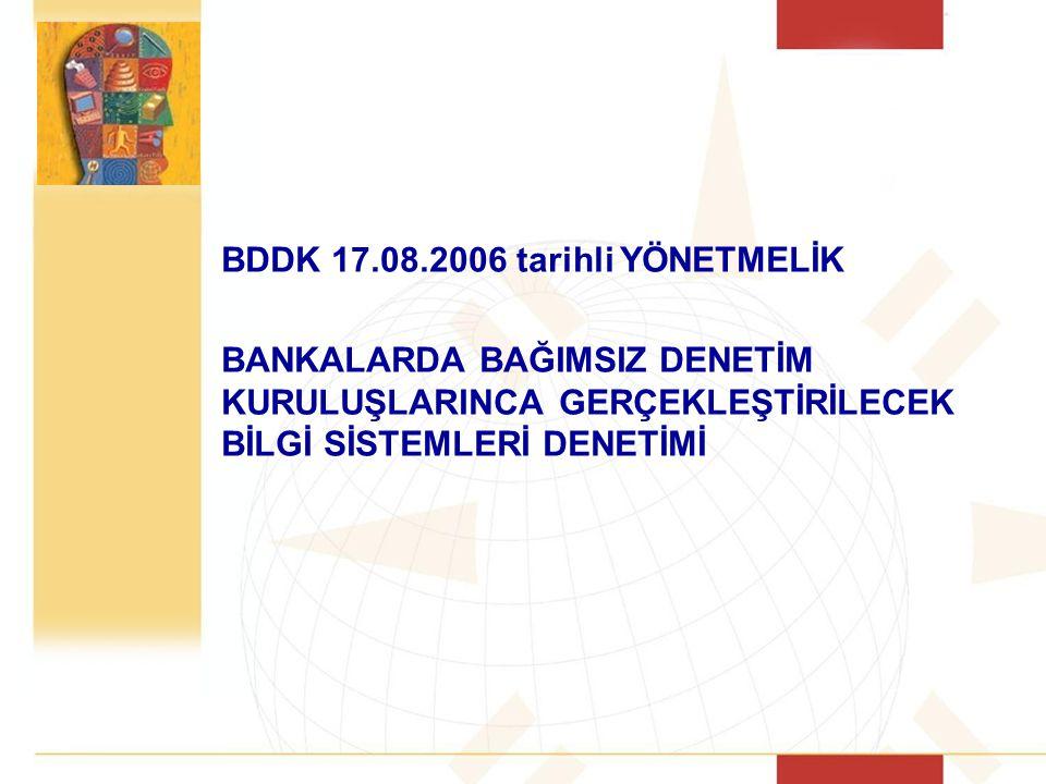 BDDK 17.08.2006 tarihli YÖNETMELİK BANKALARDA BAĞIMSIZ DENETİM KURULUŞLARINCA GERÇEKLEŞTİRİLECEK BİLGİ SİSTEMLERİ DENETİMİ