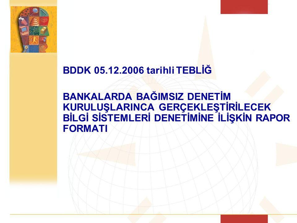 BDDK 05.12.2006 tarihli TEBLİĞ BANKALARDA BAĞIMSIZ DENETİM KURULUŞLARINCA GERÇEKLEŞTİRİLECEK BİLGİ SİSTEMLERİ DENETİMİNE İLİŞKİN RAPOR FORMATI