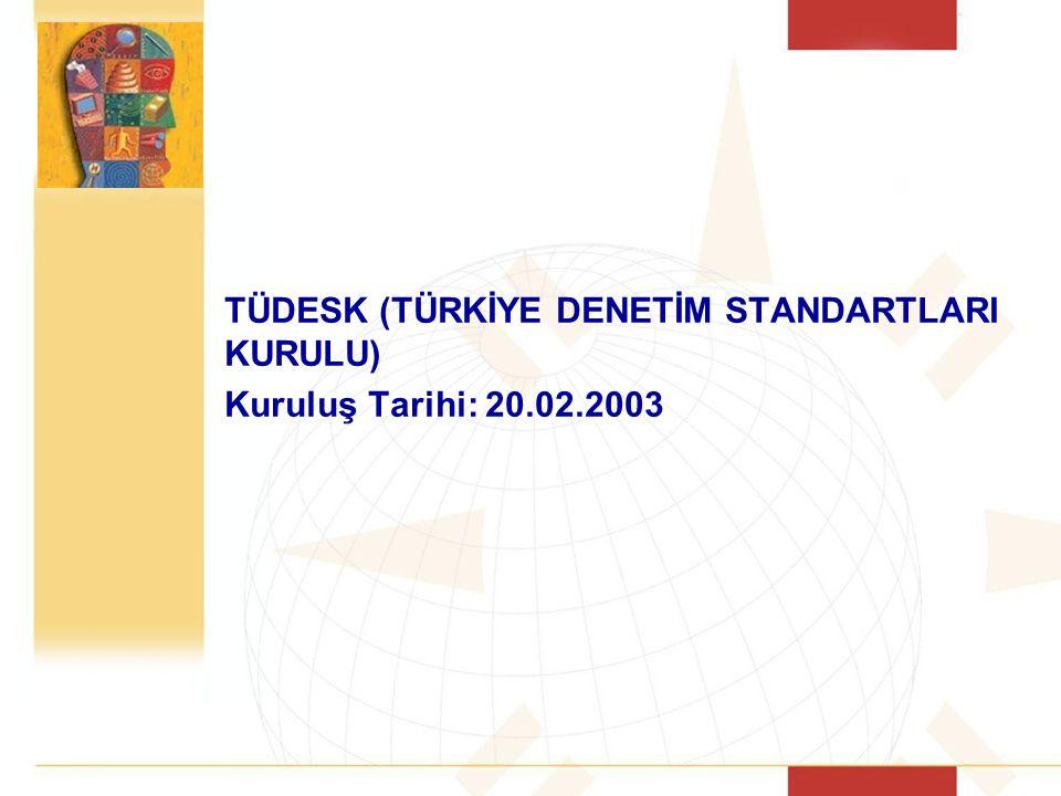 TÜDESK (TÜRKİYE DENETİM STANDARTLARI KURULU) Kuruluş Tarihi: 20.02.2003