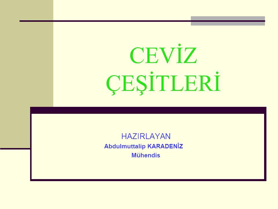 CEVİZ ÇEŞİTLERİ HAZIRLAYAN Abdulmuttalip KARADENİZ Mühendis