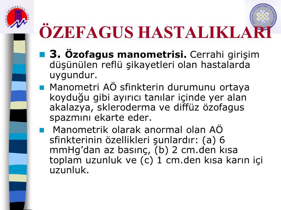ÖZEFAGUS HASTALIKLARI 3. Özofagus manometrisi. Cerrahi girişim düşünülen reflü şikayetleri olan hastalarda uygundur. Manometri AÖ sfinkterin durumunu