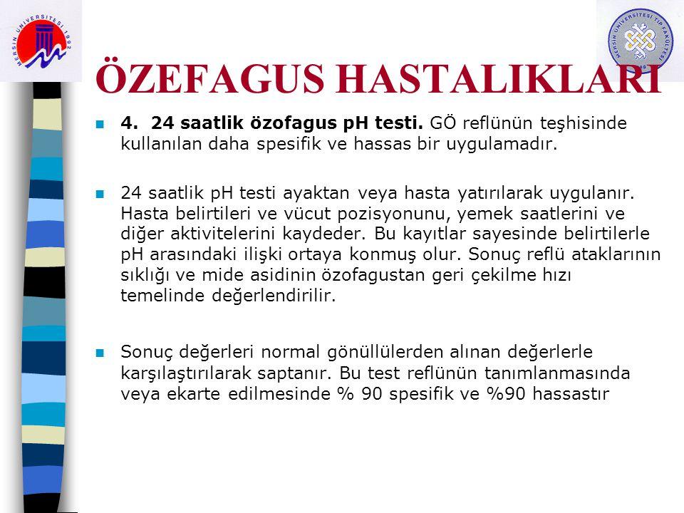 ÖZEFAGUS HASTALIKLARI 4. 24 saatlik özofagus pH testi. GÖ reflünün teşhisinde kullanılan daha spesifik ve hassas bir uygulamadır. 24 saatlik pH testi