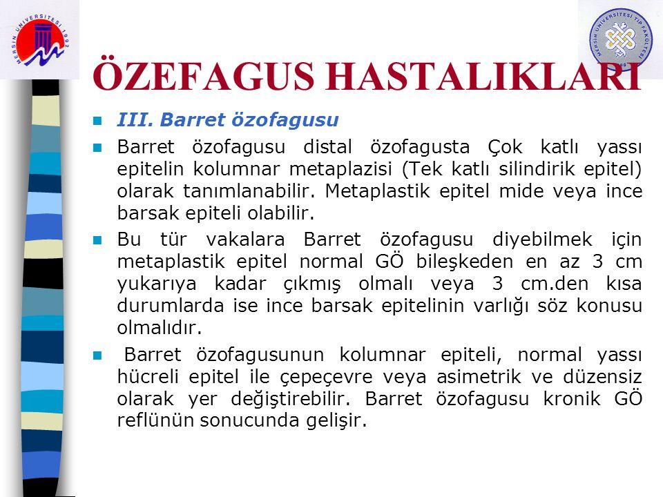 ÖZEFAGUS HASTALIKLARI III. Barret özofagusu Barret özofagusu distal özofagusta Çok katlı yassı epitelin kolumnar metaplazisi (Tek katlı silindirik epi