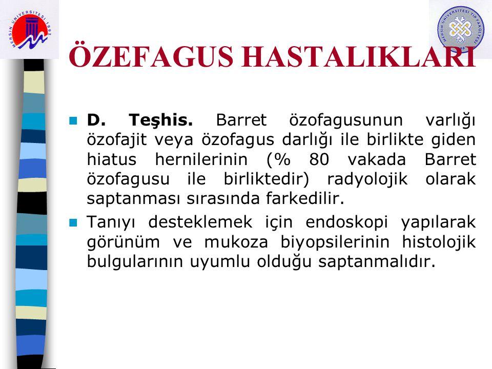 ÖZEFAGUS HASTALIKLARI D. Teşhis. Barret özofagusunun varlığı özofajit veya özofagus darlığı ile birlikte giden hiatus hernilerinin (% 80 vakada Barret