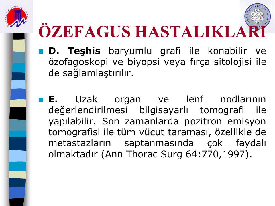 ÖZEFAGUS HASTALIKLARI D. Teşhis baryumlu grafi ile konabilir ve özofagoskopi ve biyopsi veya fırça sitolojisi ile de sağlamlaştırılır. E. Uzak organ v