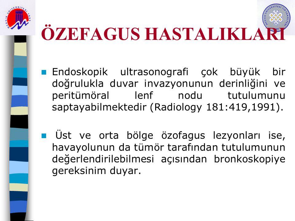 ÖZEFAGUS HASTALIKLARI Endoskopik ultrasonografi çok büyük bir doğrulukla duvar invazyonunun derinliğini ve peritümöral lenf nodu tutulumunu saptayabilmektedir (Radiology 181:419,1991).