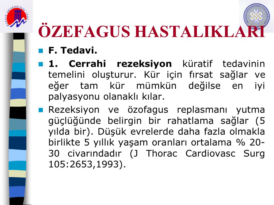 ÖZEFAGUS HASTALIKLARI F.Tedavi. 1. Cerrahi rezeksiyon küratif tedavinin temelini oluşturur.