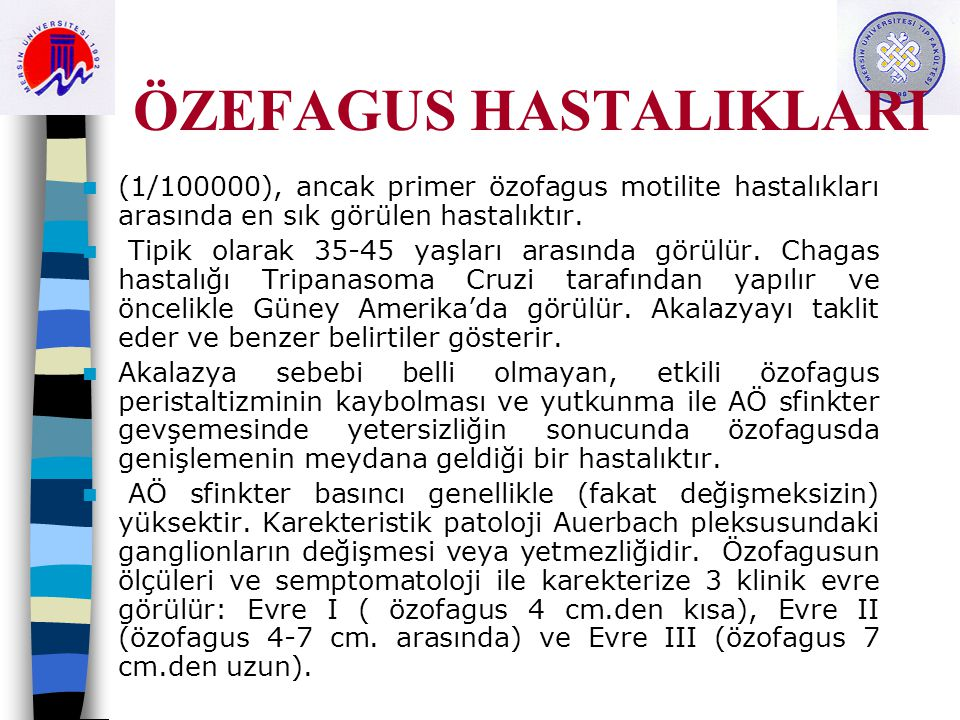ÖZEFAGUS HASTALIKLARI (1/100000), ancak primer özofagus motilite hastalıkları arasında en sık görülen hastalıktır. Tipik olarak 35-45 yaşları arasında
