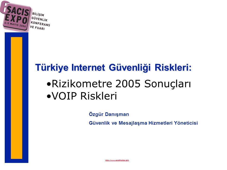 Türkiye Internet Güvenliği Riskleri: Özgür Danışman Güvenlik ve Mesajlaşma Hizmetleri Yöneticisi Rizikometre 2005 Sonuçları VOIP Riskleri http://www.sonofnights.com