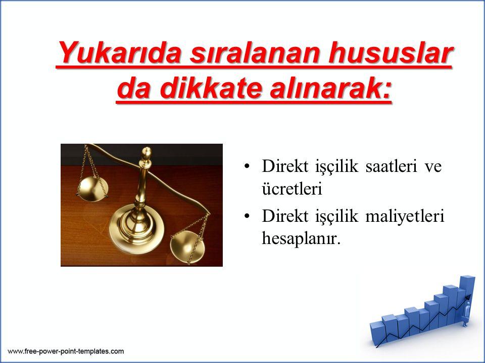 Yukarıda sıralanan hususlar da dikkate alınarak: Direkt işçilik saatleri ve ücretleri Direkt işçilik maliyetleri hesaplanır.