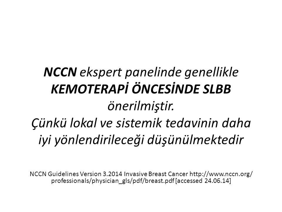 NCCN ekspert panelinde genellikle KEMOTERAPİ ÖNCESİNDE SLBB önerilmiştir. Çünkü lokal ve sistemik tedavinin daha iyi yönlendirileceği düşünülmektedir