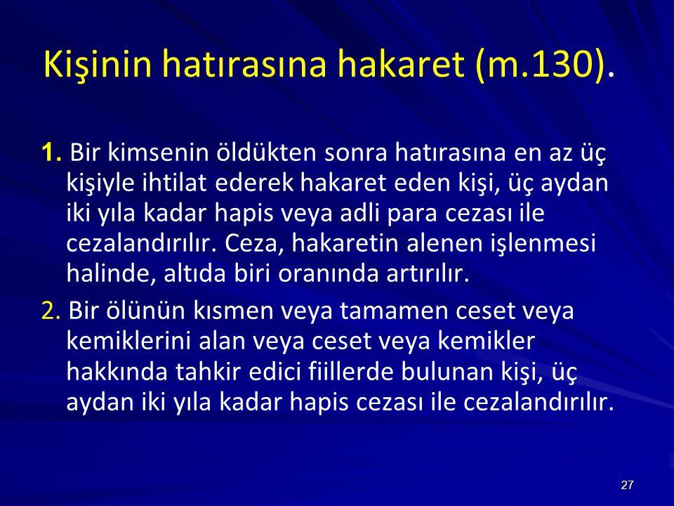 27 Kişinin hatırasına hakaret (m.130).1.