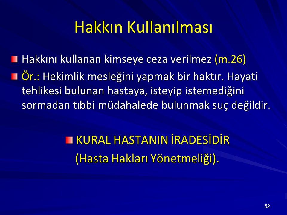 52 Hakkın Kullanılması Hakkını kullanan kimseye ceza verilmez (m.26) Ör.: Hekimlik mesleğini yapmak bir haktır.