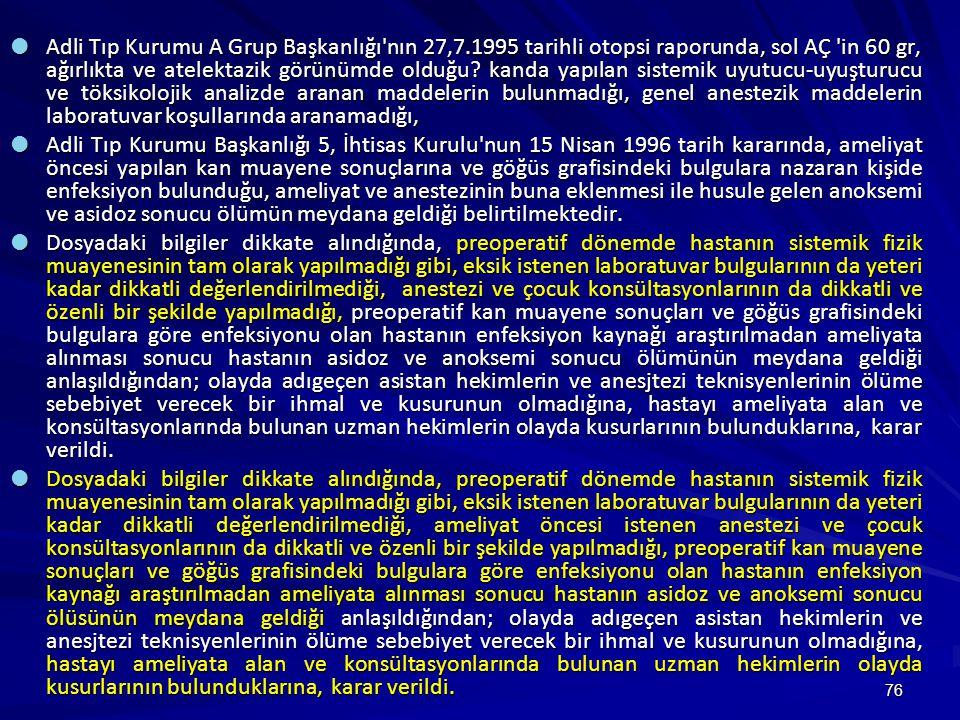 76  Adli Tıp Kurumu A Grup Başkanlığı nın 27,7.1995 tarihli otopsi raporunda, sol AÇ in 60 gr, ağırlıkta ve atelektazik görünümde olduğu.