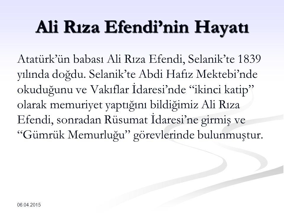 Ali Rıza Efendi'nin Hayatı Atatürk'ün babası Ali Rıza Efendi, Selanik'te 1839 yılında doğdu.