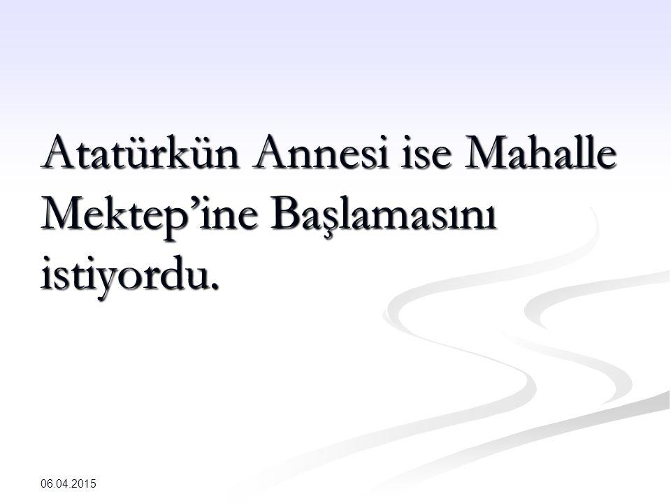 Atatürkün Annesi ise Mahalle Mektep'ine Başlamasını istiyordu. 06.04.2015