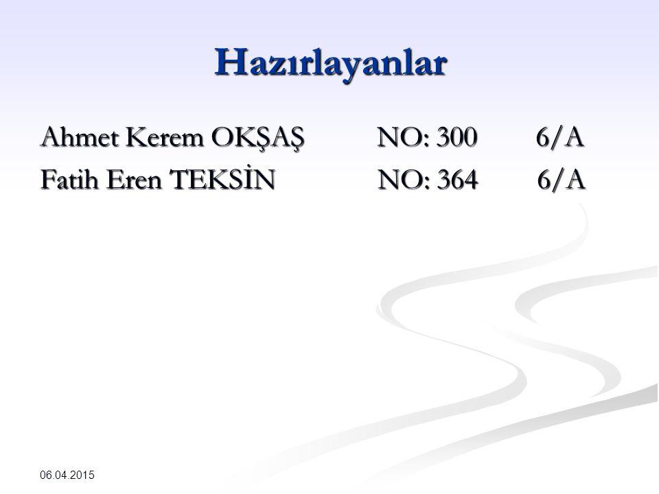 Hazırlayanlar Ahmet Kerem OKŞAŞ NO: 300 6/A Fatih Eren TEKSİN NO: 364 6/A 06.04.2015