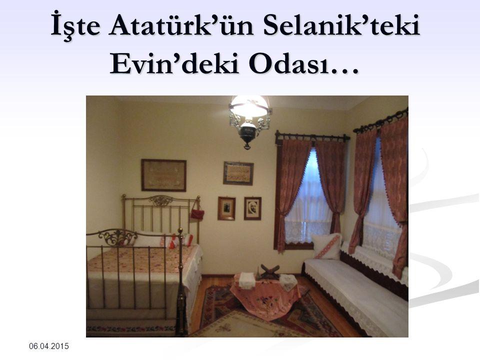İşte Atatürk'ün Selanik'teki Evin'deki Odası… 06.04.2015