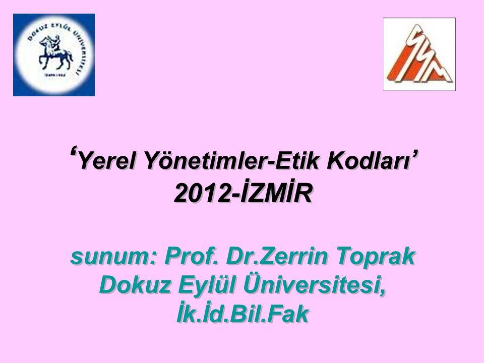 ' Yerel Yönetimler-Etik Kodları ' 2012-İZMİR sunum: Prof.
