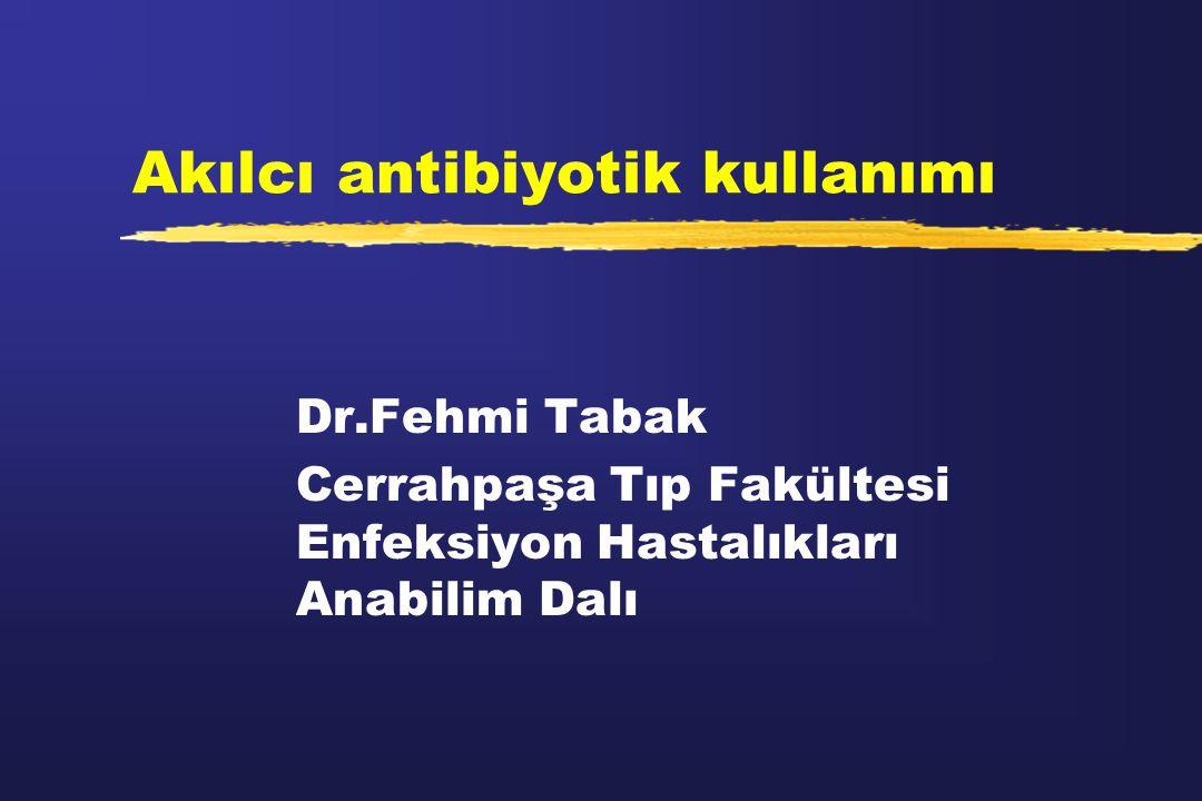 Akılcı antibiyotik kullanımı Dr.Fehmi Tabak Cerrahpaşa Tıp Fakültesi Enfeksiyon Hastalıkları Anabilim Dalı