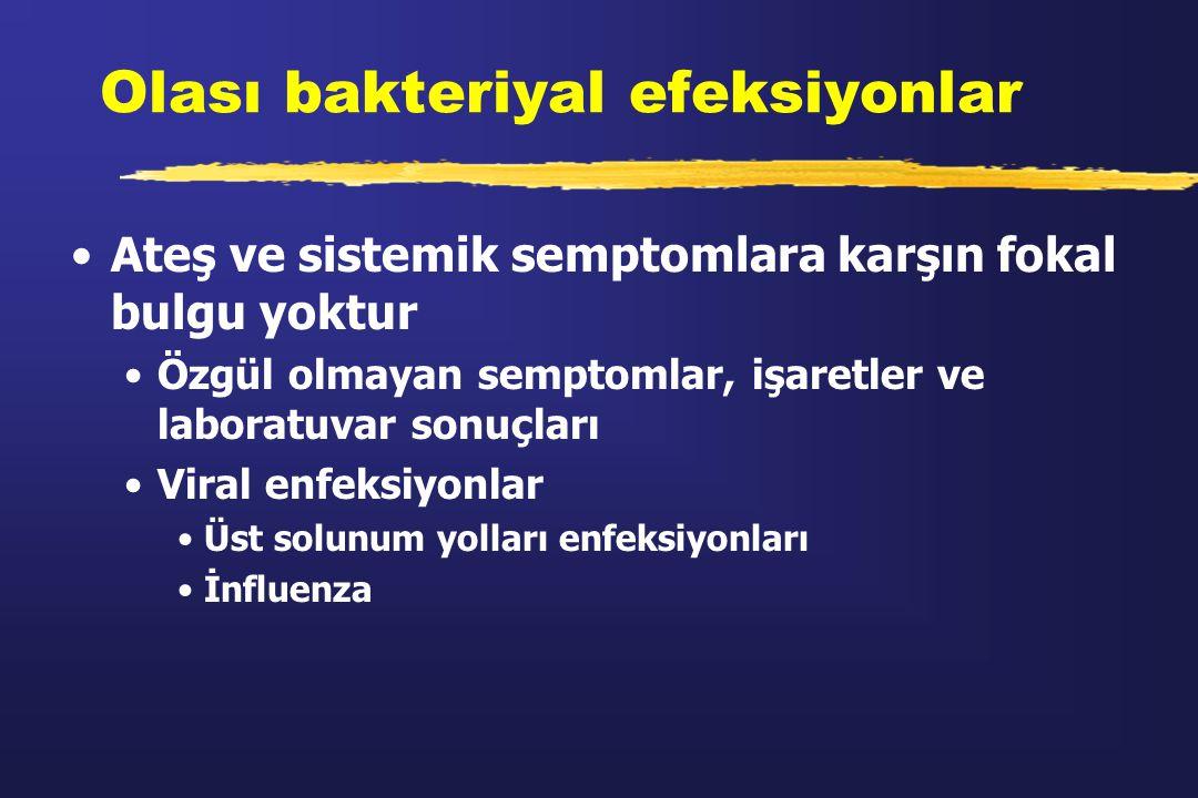 Olası bakteriyal efeksiyonlar Ateş ve sistemik semptomlara karşın fokal bulgu yoktur Özgül olmayan semptomlar, işaretler ve laboratuvar sonuçları Vira