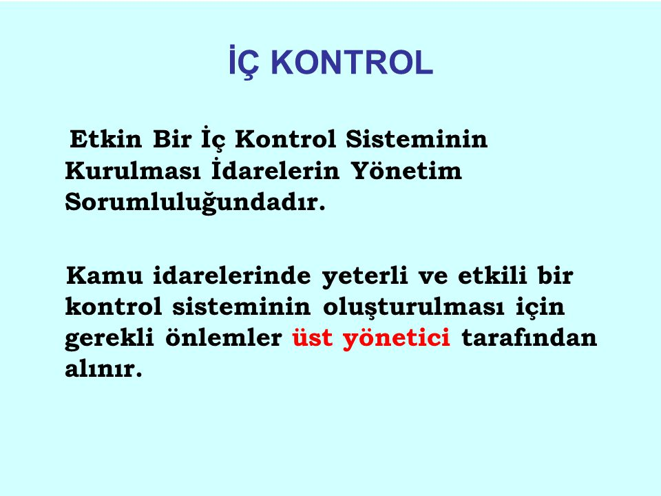 İÇ KONTROL Etkin Bir İç Kontrol Sisteminin Kurulması İdarelerin Yönetim Sorumluluğundadır. Kamu idarelerinde yeterli ve etkili bir kontrol sisteminin