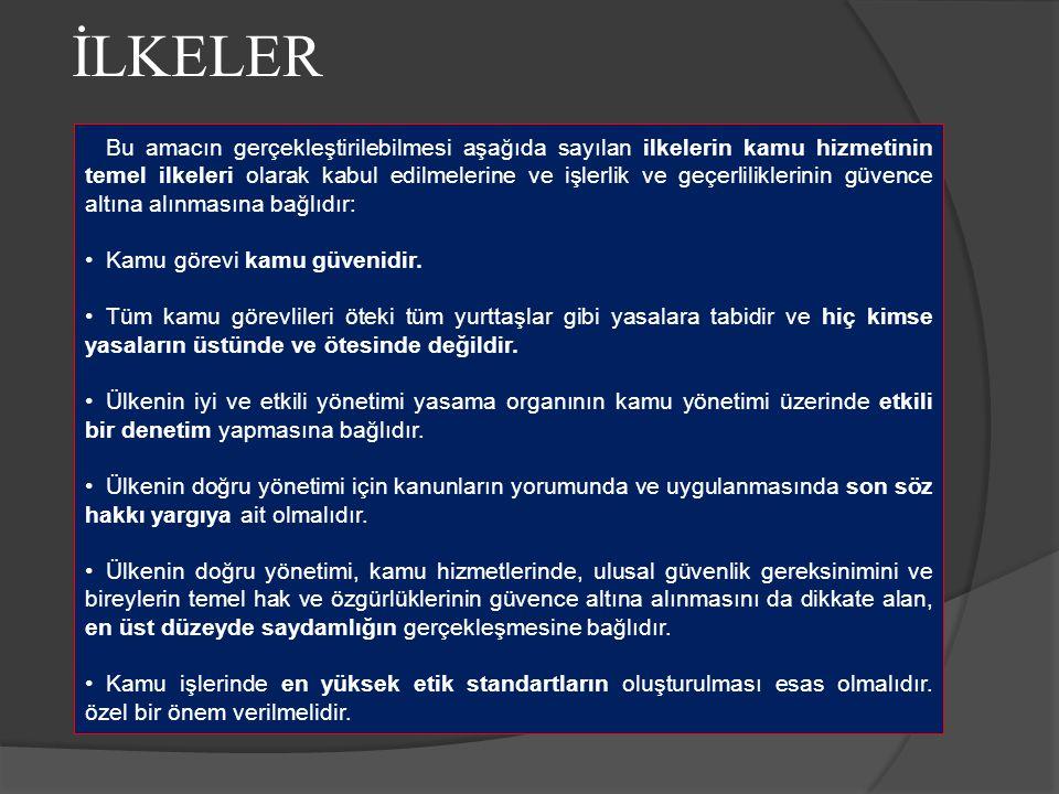 İLKELER Bu amacın gerçekleştirilebilmesi aşağıda sayılan ilkelerin kamu hizmetinin temel ilkeleri olarak kabul edilmelerine ve işlerlik ve geçerlilikl