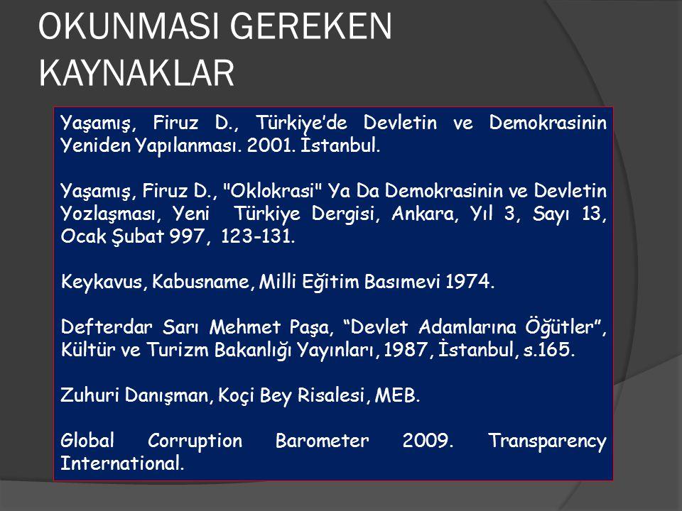 OKUNMASI GEREKEN KAYNAKLAR Yaşamış, Firuz D., Türkiye'de Devletin ve Demokrasinin Yeniden Yapılanması. 2001. İstanbul. Yaşamış, Firuz D.,
