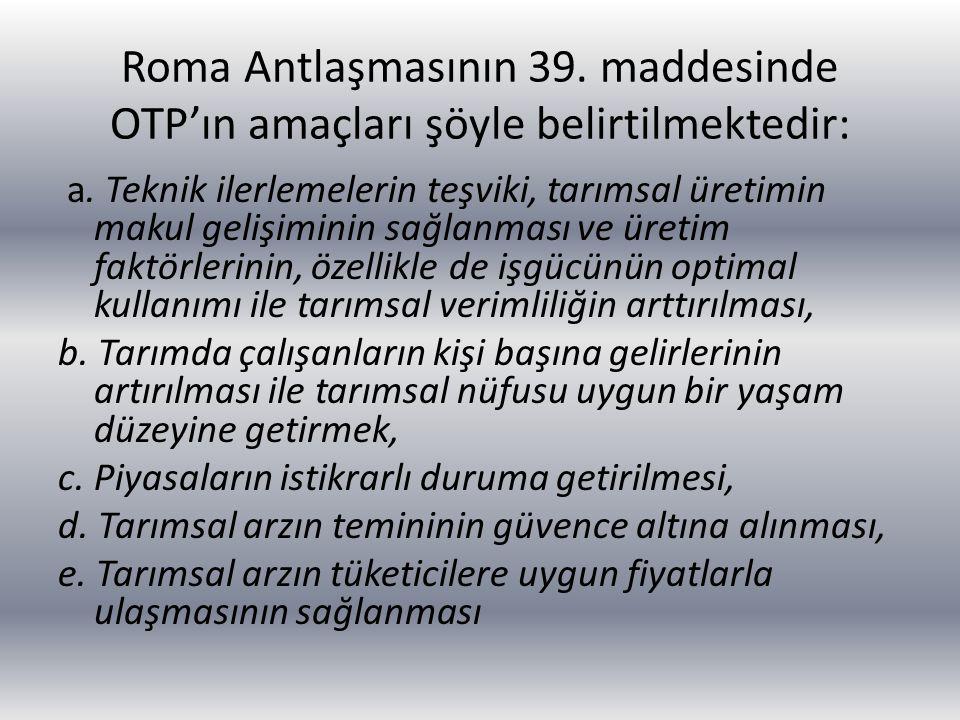 Roma Antlaşmasının 39. maddesinde OTP'ın amaçları şöyle belirtilmektedir: a. Teknik ilerlemelerin teşviki, tarımsal üretimin makul gelişiminin sağlanm