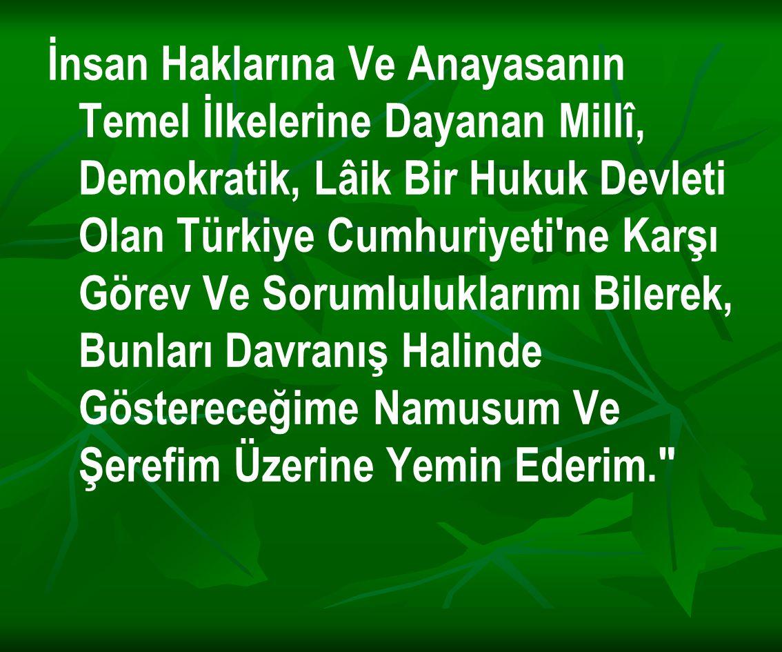 İnsan Haklarına Ve Anayasanın Temel İlkelerine Dayanan Millî, Demokratik, Lâik Bir Hukuk Devleti Olan Türkiye Cumhuriyeti'ne Karşı Görev Ve Sorumluluk