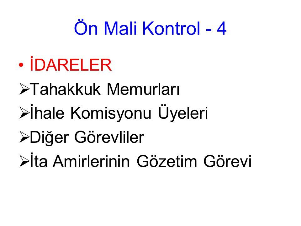Ön Mali Kontrol - 4 İDARELER  Tahakkuk Memurları  İhale Komisyonu Üyeleri  Diğer Görevliler  İta Amirlerinin Gözetim Görevi