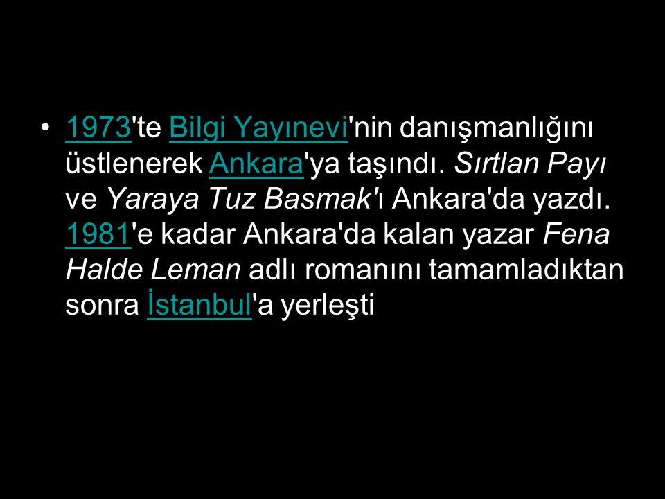 1973'te Bilgi Yayınevi'nin danışmanlığını üstlenerek Ankara'ya taşındı. Sırtlan Payı ve Yaraya Tuz Basmak'ı Ankara'da yazdı. 1981'e kadar Ankara'da ka