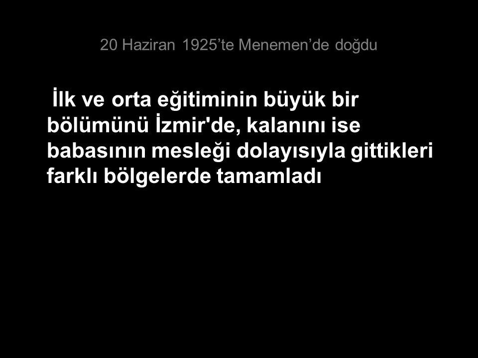 20 Haziran 1925'te Menemen'de doğdu İlk ve orta eğitiminin büyük bir bölümünü İzmir'de, kalanını ise babasının mesleği dolayısıyla gittikleri farklı b
