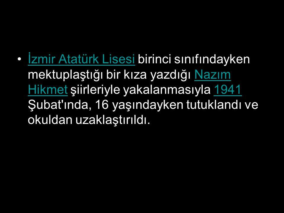 İzmir Atatürk Lisesi birinci sınıfındayken mektuplaştığı bir kıza yazdığı Nazım Hikmet şiirleriyle yakalanmasıyla 1941 Şubat'ında, 16 yaşındayken tutu