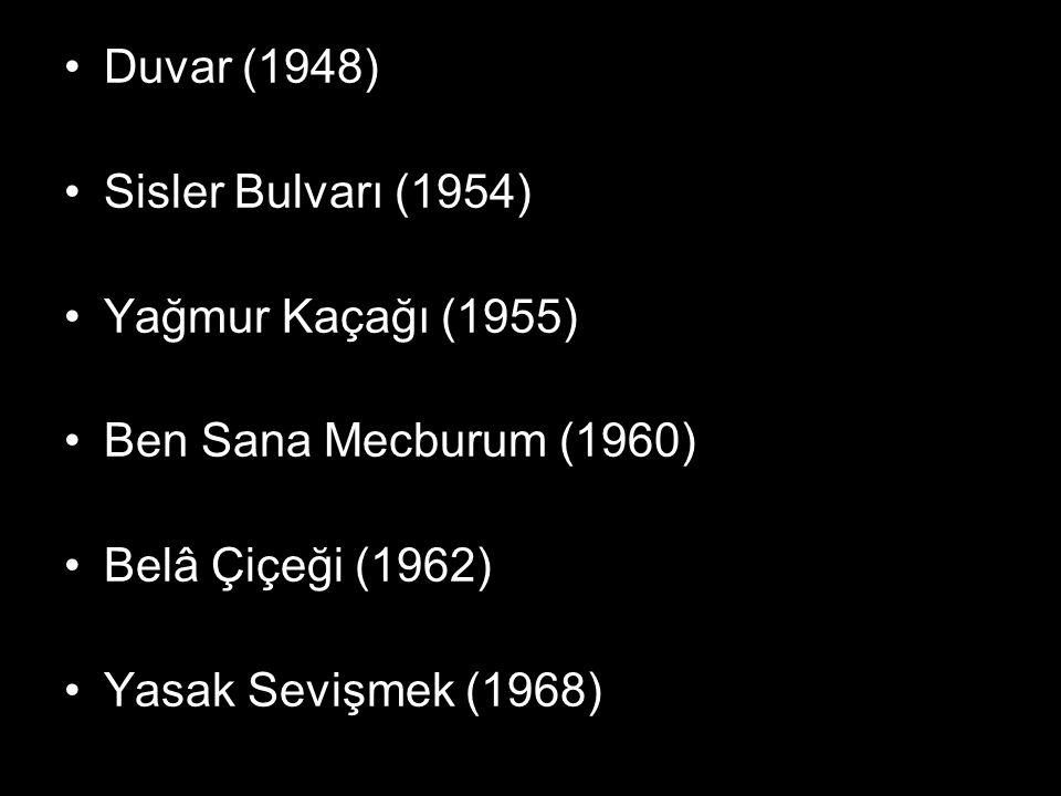 Duvar (1948) Sisler Bulvarı (1954) Yağmur Kaçağı (1955) Ben Sana Mecburum (1960) Belâ Çiçeği (1962) Yasak Sevişmek (1968)