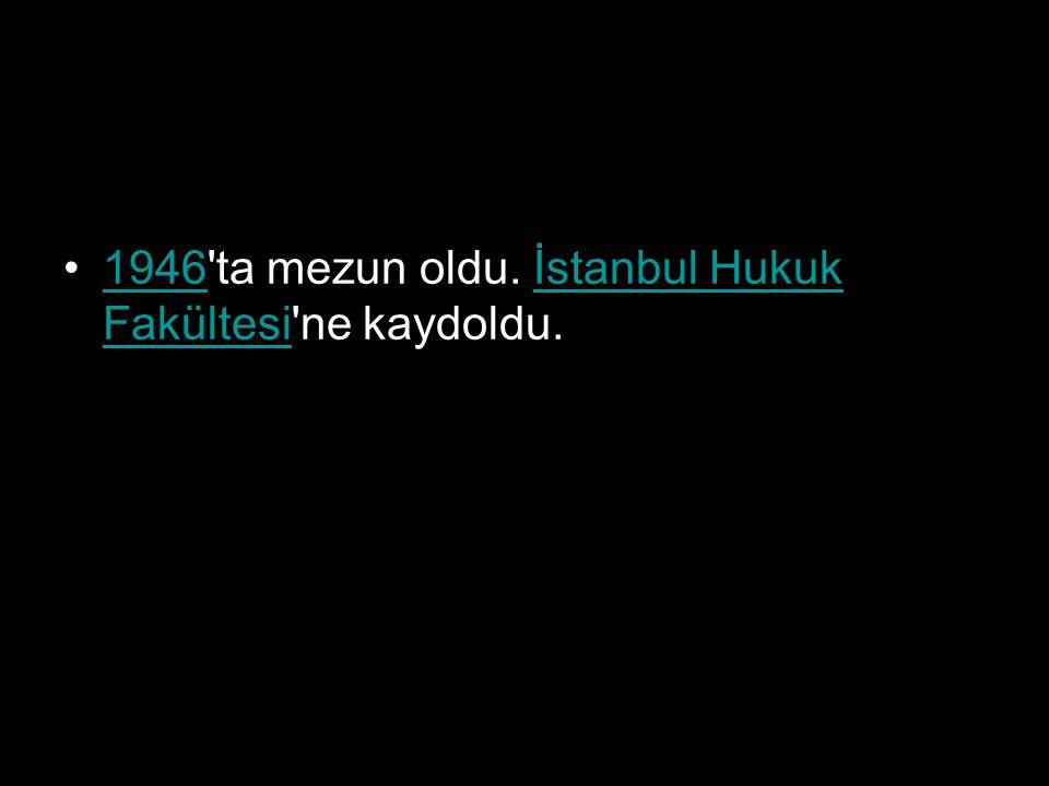 1946'ta mezun oldu. İstanbul Hukuk Fakültesi'ne kaydoldu.1946İstanbul Hukuk Fakültesi