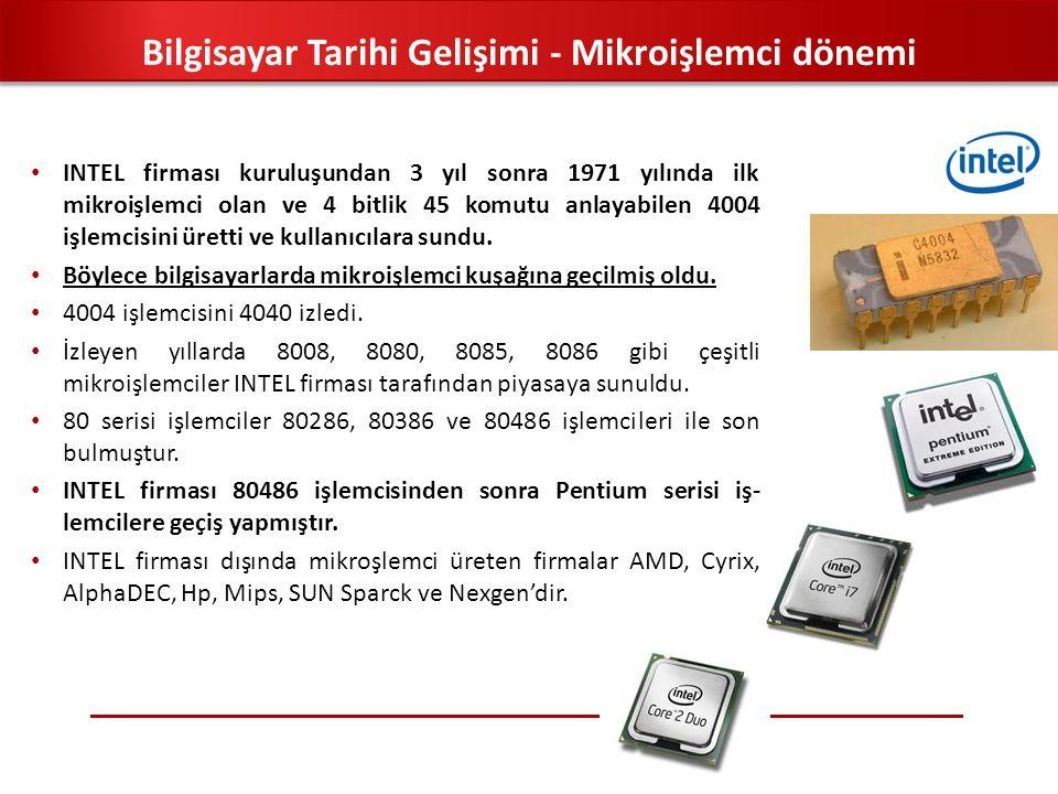 INTEL firması kuruluşundan 3 yıl sonra 1971 yılında ilk mikroişlemci olan ve 4 bitlik 45 komutu anlayabilen 4004 işlemcisini üretti ve kullanıcılara s