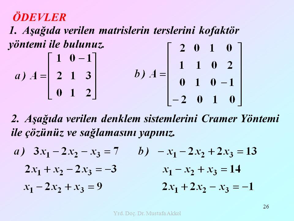 Yrd. Doç. Dr. Mustafa Akkol 26 2. Aşağıda verilen denklem sistemlerini Cramer Yöntemi ile çözünüz ve sağlamasını yapınız. ÖDEVLER 1. Aşağıda verilen m