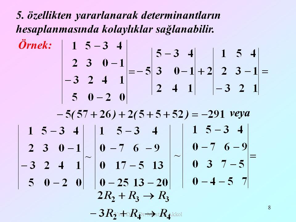 Yrd. Doç. Dr. Mustafa Akkol 8 5. özellikten yararlanarak determinantların hesaplanmasında kolaylıklar sağlanabilir. Örnek: veya