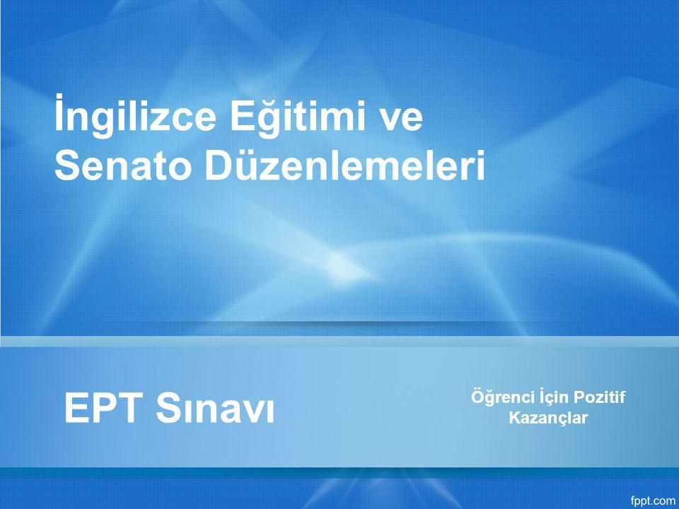 EPT Sınavı Öğrenci İçin Pozitif Kazançlar İngilizce Eğitimi ve Senato Düzenlemeleri