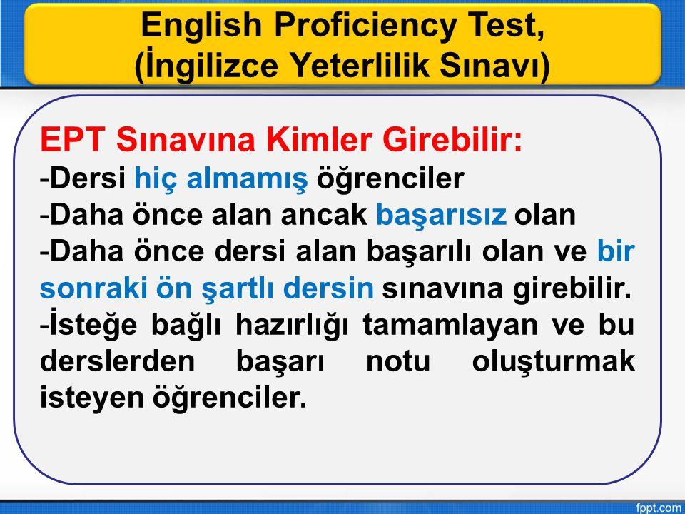 English Proficiency Test, (İngilizce Yeterlilik Sınavı) English Proficiency Test, (İngilizce Yeterlilik Sınavı) EPT Sınavına Kimler Girebilir: -Dersi