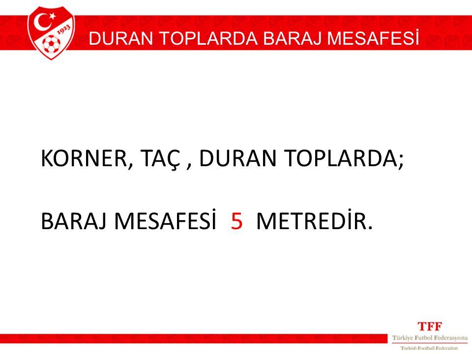 DURAN TOPLARDA BARAJ MESAFESİ KORNER, TAÇ, DURAN TOPLARDA; BARAJ MESAFESİ 5 METREDİR.