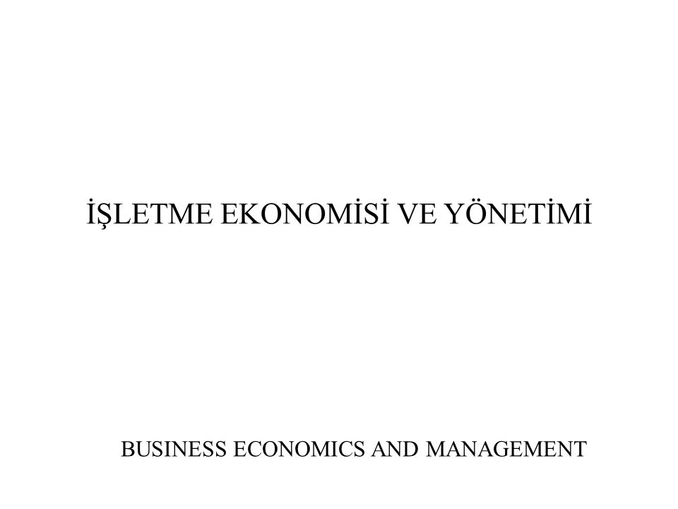 İŞLETME EKONOMİSİ VE YÖNETİMİ BUSINESS ECONOMICS AND MANAGEMENT