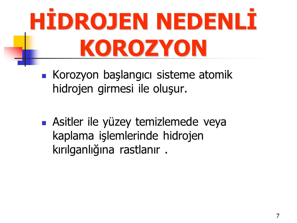 7 HİDROJEN NEDENLİ KOROZYON Korozyon başlangıcı sisteme atomik hidrojen girmesi ile oluşur.