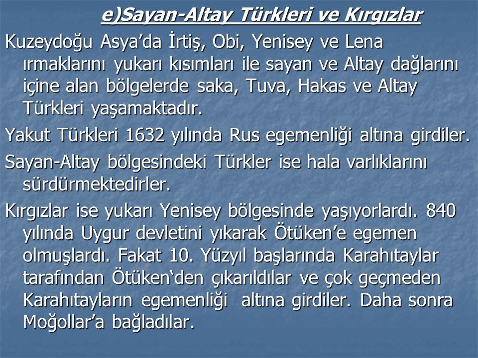 d)Kazak Hanlığı ve Yüzler Bu hanlık bugünkü Kazakistan'da kazaklar tarafından kurulmuştur. Kazakların hepsini bir araya getiren ve bir devlet kuran hü