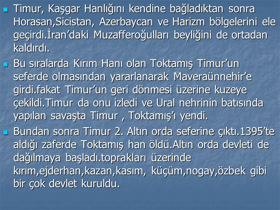 Timur devleti 14.yüzyılın 2. yarısında Çağatay devleti topraklarında kurulmuştur. Timur devleti 14.yüzyılın 2. yarısında Çağatay devleti topraklarında